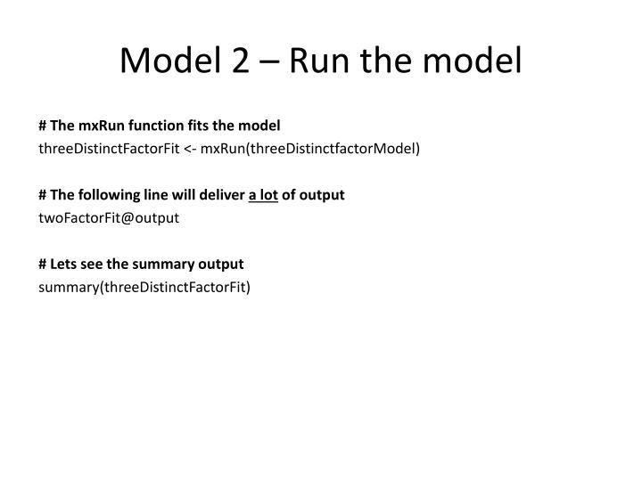 Model 2 – Run the model