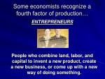 some economists recognize a fourth factor of production
