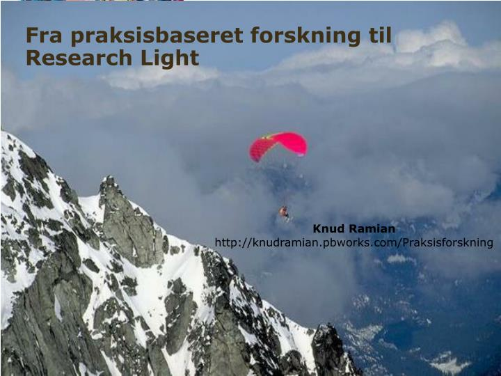 fra praksisbaseret forskning til research light n.