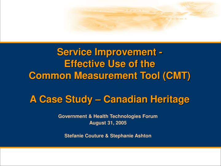 service improvement effective use of the common measurement tool cmt a case study canadian heritage n.