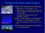 prospects for future study at high z