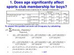 1 does age significantly affect sports club membership for boys