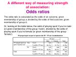 a different way of measuring strength of association odds ratios