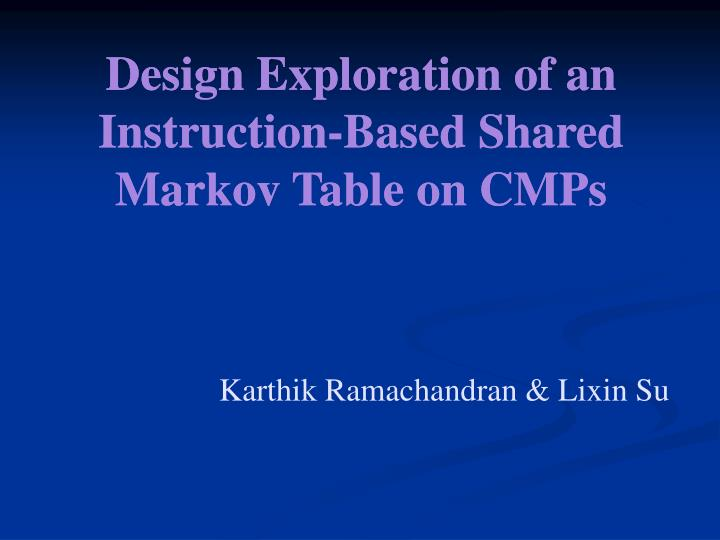 design exploration of an instruction based shared markov table on cmps n.