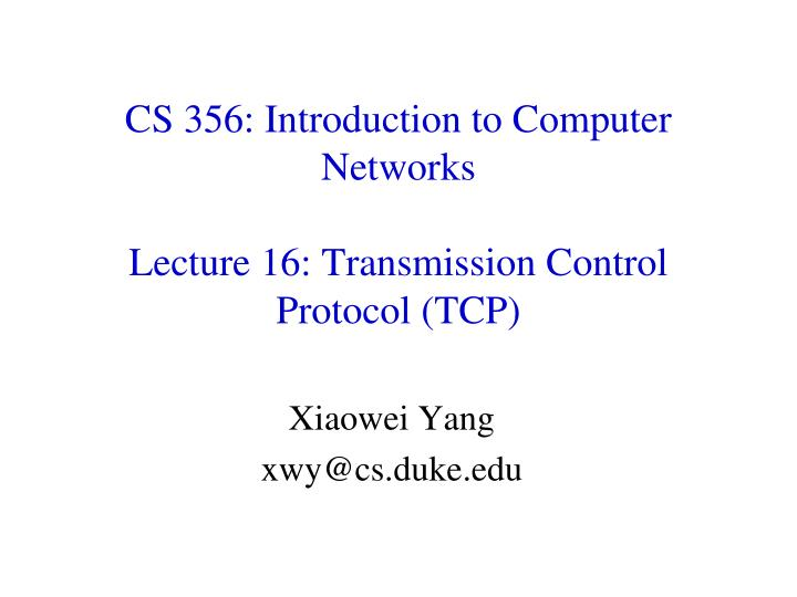 cs 356 introduction to computer networks lecture 16 transmission control protocol tcp n.