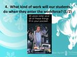 4 what kind of work will our students do when they enter the workforce 1 2