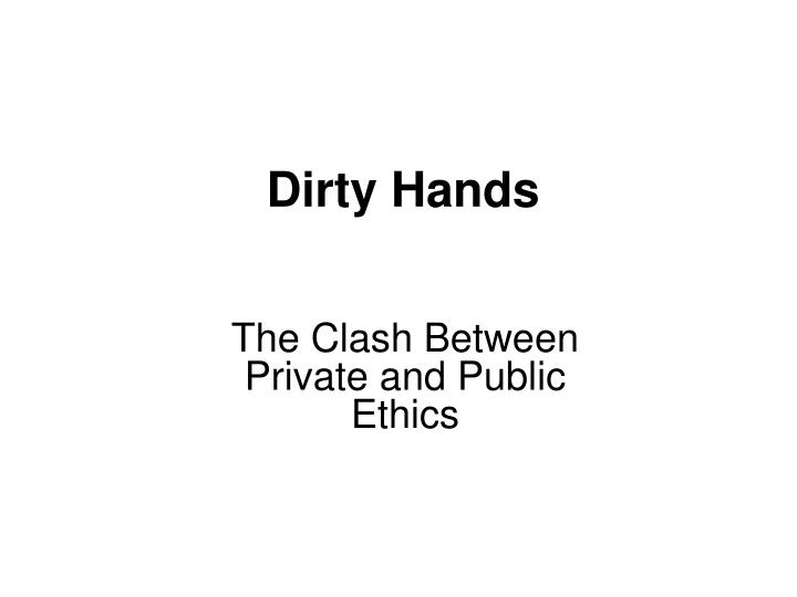 dirty hands n.