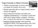 tragi comedy or black comedy