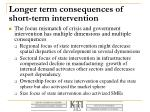 longer term consequences of short term intervention