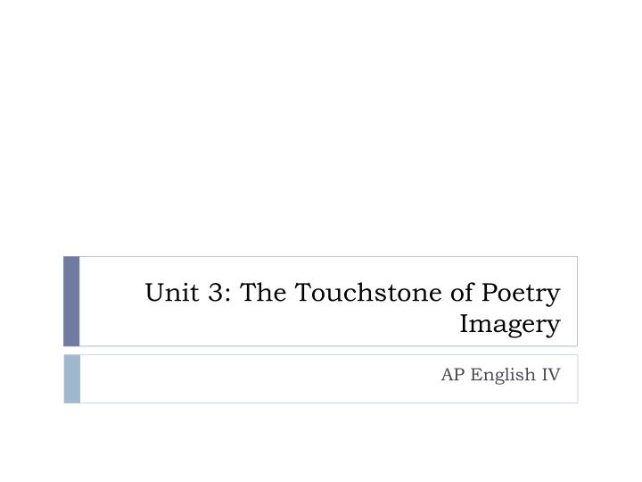 unit 3 the touchstone of poetry imagery n.