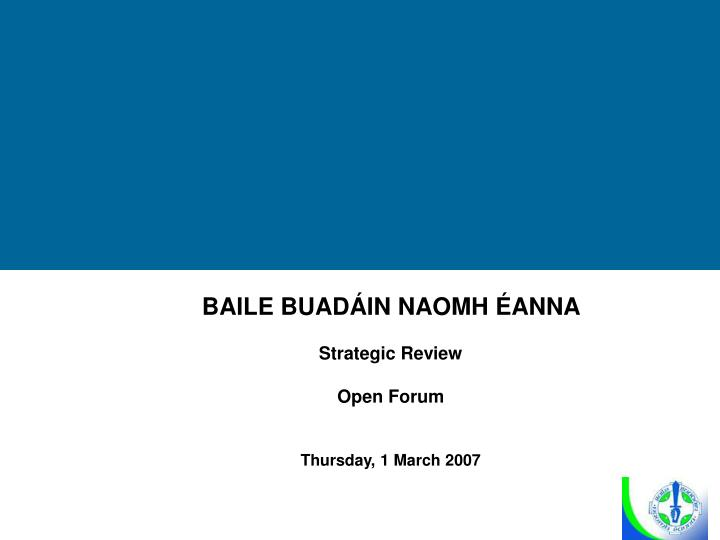 Baile buad in naomh anna strategic review open forum thursday 1 march 2007