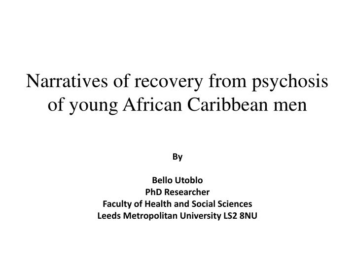 narratives of recovery from psychosis of young african caribbean men n.