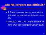 are ns corpora too difficult