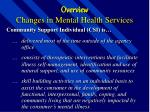 overview changes in mental health services7