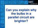 can you explain why the bulbs in a parallel circuit are brighter