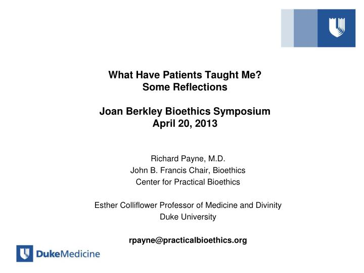 what have patients taught me some reflections joan berkley bioethics symposium april 20 2013 n.