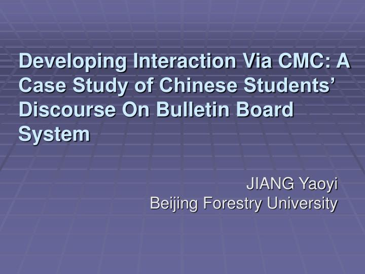 developing interaction via cmc a case study of chinese students discourse on bulletin board system n.