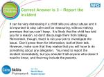 correct answer is 3 report the incident
