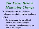 the focus here in measuring change