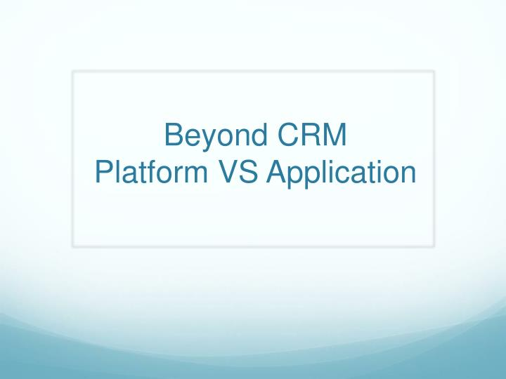 beyond crm platform vs application n.
