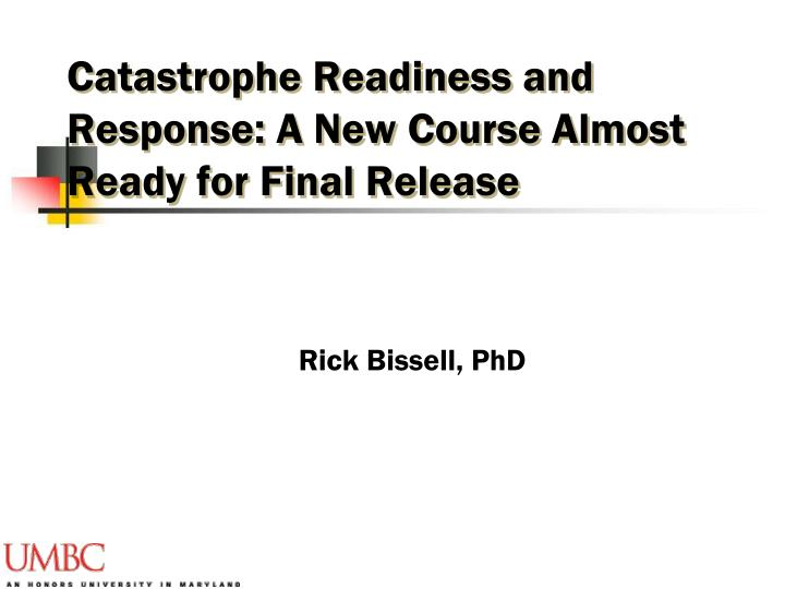 catastrophe readiness and response a new course almost ready for final release n.