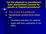 can the physician or practitioners have standardized consents for specific or frequent procedures
