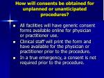 how will consents be obtained for unplanned or unanticipated procedures