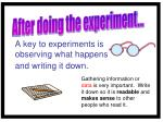 a key to experiments is observing what happens and writing it down