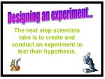 the next step scientists take is to create and conduct an experiment to test their hypothesis
