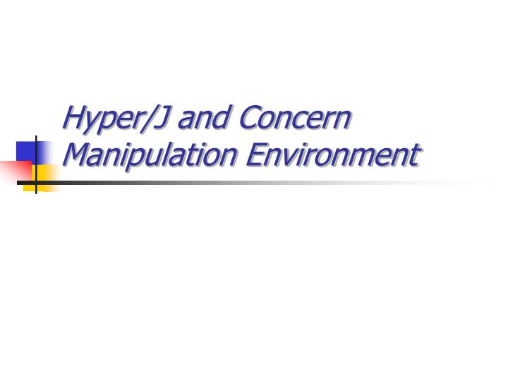 hyper j and concern manipulation environment n.