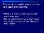 why should second language teachers care about idiom learning
