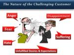 the nature of the challenging customer