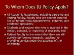 to whom does iu policy apply