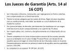 los jueces de garant a arts 14 al 16 cot
