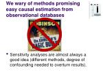 we wary of methods promising easy causal estimation from observational databases