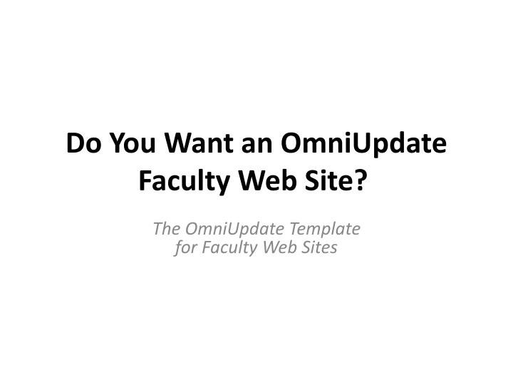 do you want an omniupdate faculty web site n.