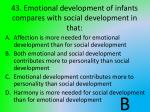 43 emotional development of infants compares with social development in that