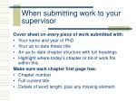 when submitting work to your supervisor