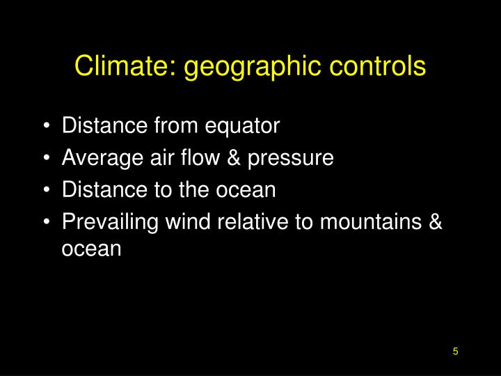 Climate: geographic controls