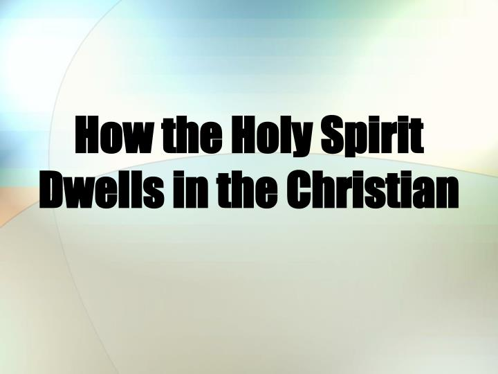 how the holy spirit dwells in the christian n.