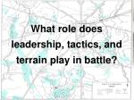 what role does leadership tactics and terrain play in battle
