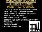 motivos que levaram a desconcentra o industrial no brasil