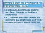 how will libraries interface with initiatives like these
