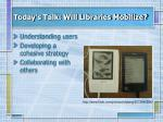 today s talk will libraries mobilize