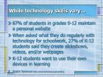while technology skills vary