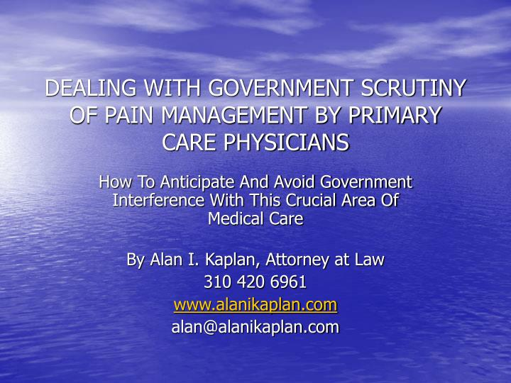 dealing with government scrutiny of pain management by primary care physicians n.