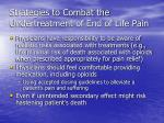 strategies to combat the undertreatment of end of life pain