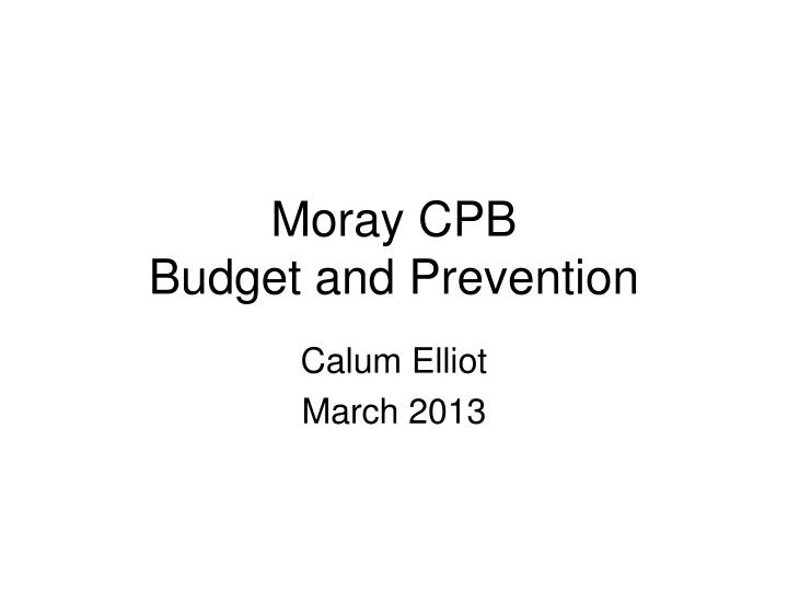moray cpb budget and prevention n.