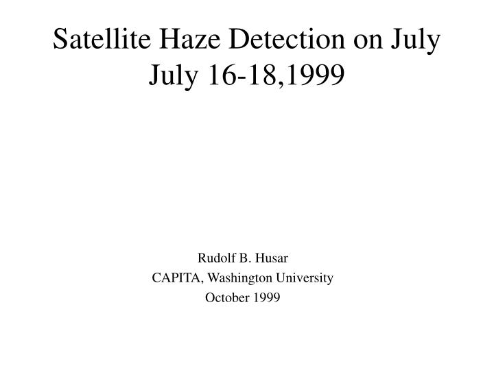 satellite haze detection on july july 16 18 1999 n.