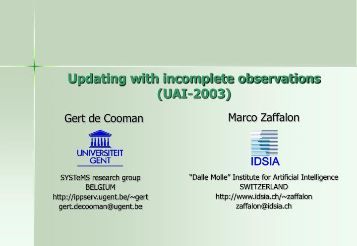 updating with incomplete observations uai 2003 n.